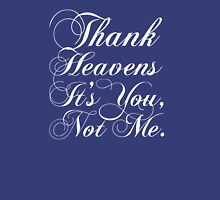 Thank heavens it's you, not me. Womens Fitted T-Shirt