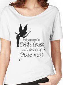 All you need is Faith, Trust and a little bit of Pixie Dust Women's Relaxed Fit T-Shirt