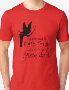 All you need is Faith, Trust and a little bit of Pixie Dust Unisex T-Shirt