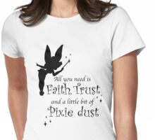 All you need is Faith, Trust and a little bit of Pixie Dust Womens Fitted T-Shirt