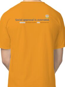 Social approval is overrated. Classic T-Shirt