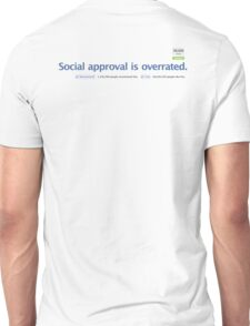 Social approval is overrated. Unisex T-Shirt