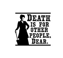 Death is for other people, Dear. Photographic Print