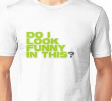 """""""Do I Look Funny In This"""" humorous text Unisex T-Shirt"""