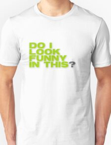 """""""Do I Look Funny In This"""" humorous text T-Shirt"""