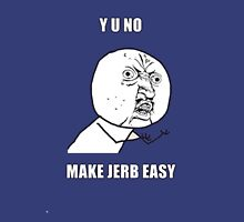 Y U NO MAKE JERB EASY Unisex T-Shirt