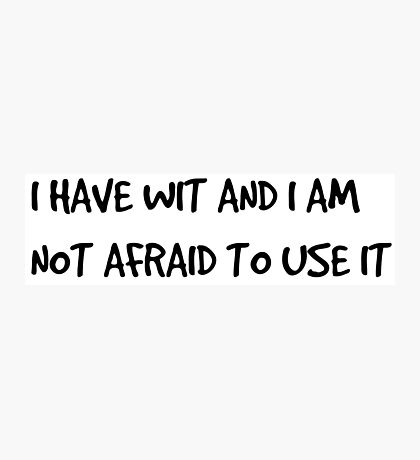 I Have Wit And I Am Not Afraid To Use It Photographic Print