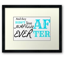 And They DIDN'T Live Happily Ever After Framed Print