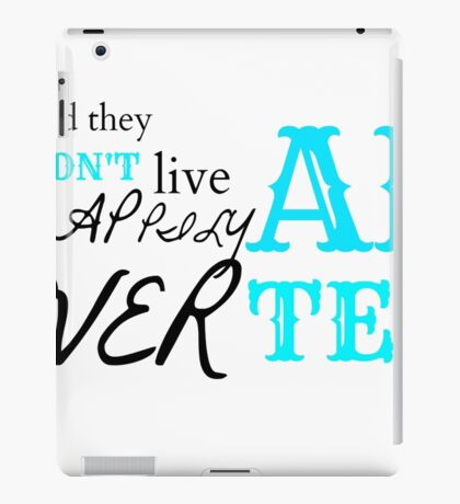 And They DIDN'T Live Happily Ever After iPad Case/Skin