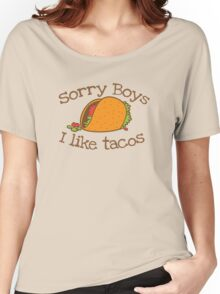 Sorry Boys I like TACOs Women's Relaxed Fit T-Shirt