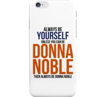 Always Be Donna Noble  iPhone Case/Skin