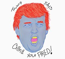 Trump says china your fired Unisex T-Shirt