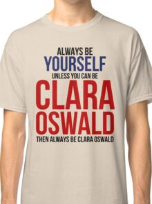 Always Be Clara Oswald Classic T-Shirt
