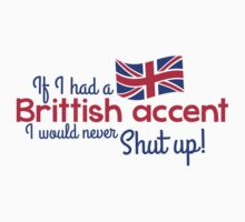 If I had a Brittish Accent - I would never shut up! Baby Tee