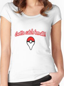 Pokemon go , gotta catch them all Women's Fitted Scoop T-Shirt