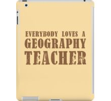 Everybody loves a Geography teacher iPad Case/Skin