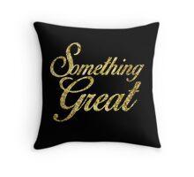 Something Great Throw Pillow