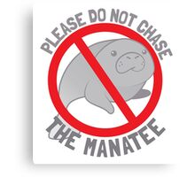 Please do not chase the manatee Canvas Print