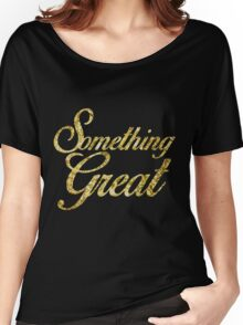 Something Great Women's Relaxed Fit T-Shirt