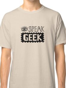 I Speak Geek Classic T-Shirt