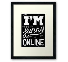 I'm funny online (white) Framed Print