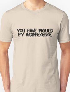 You have piqued my indifference T-Shirt