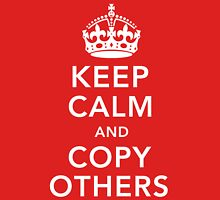 Keep Calm and Copy Others Unisex T-Shirt