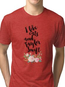 I LIKE CATS AND TAYLOR SWIFT Tri-blend T-Shirt