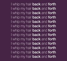 i whip my hair back and forth Unisex T-Shirt