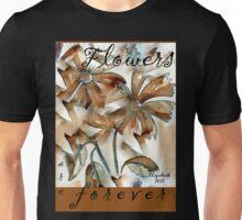 Flowers forever Unisex T-Shirt