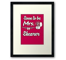 Soon to be Mrs. Shearer. Engaged? Getting married to a Shearer? Framed Print