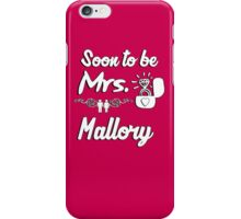 Soon to be Mrs. Mallory. Engaged? Getting married to a Mallory? iPhone Case/Skin