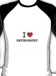 I Love RETINOPATHY T-Shirt