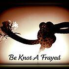Be Knot A Frayed by AngieBanta