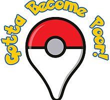 Pokemon Go! Gotta Become Poor! by Geo-