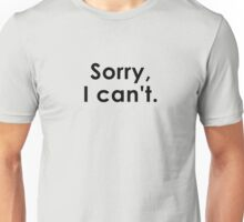 Sorry, I can't. Unisex T-Shirt