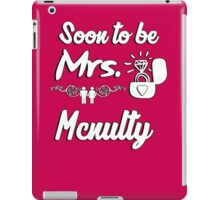 Soon to be Mrs. Mcnulty. Engaged? Getting married to a Mcnulty? iPad Case/Skin