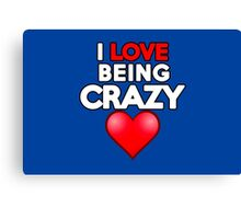 I love being crazy Canvas Print
