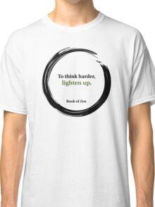 Zen Humor Quote on Thinking Classic T-Shirt