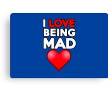 I love being mad Canvas Print