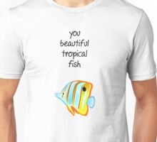 You beautiful tropical fish Unisex T-Shirt