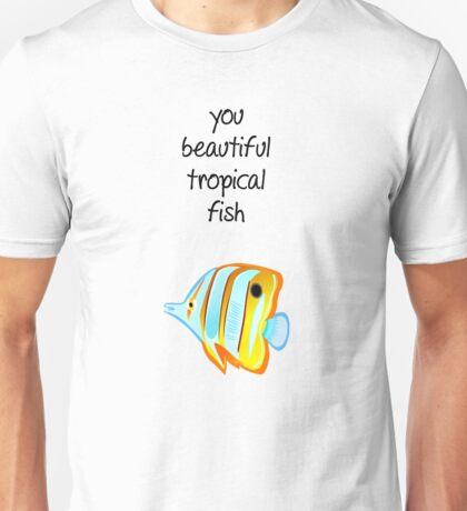 You beautiful tropical fish Unisex T-Shirt