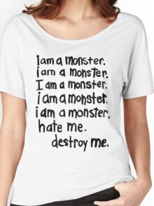 i am a monster. hate me. destroy me. Women's Relaxed Fit T-Shirt