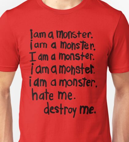i am a monster. hate me. destroy me. Unisex T-Shirt