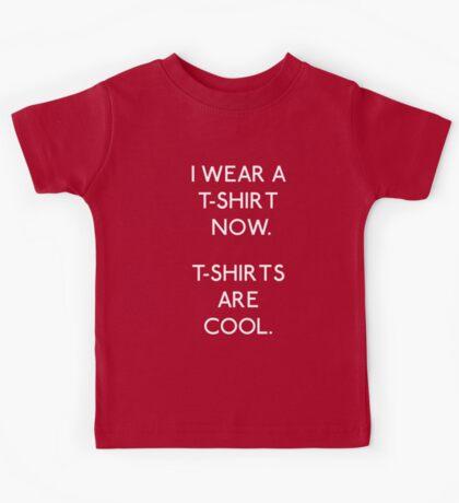 I wear a T-shirt now Kids Tee