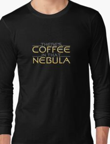 There's Coffee In That Nebula Long Sleeve T-Shirt
