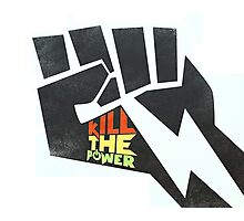 Kill The Power Photographic Print