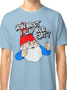 How About I Slap Your Shit? Classic T-Shirt