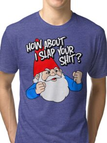 How About I Slap Your Shit? Tri-blend T-Shirt
