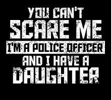 You Can't Scare Me I Am A Police Officer by uniquecreatives